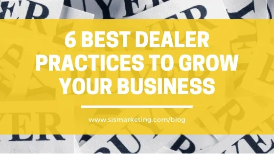 6 Best Dealer Practices to Grow Your Business